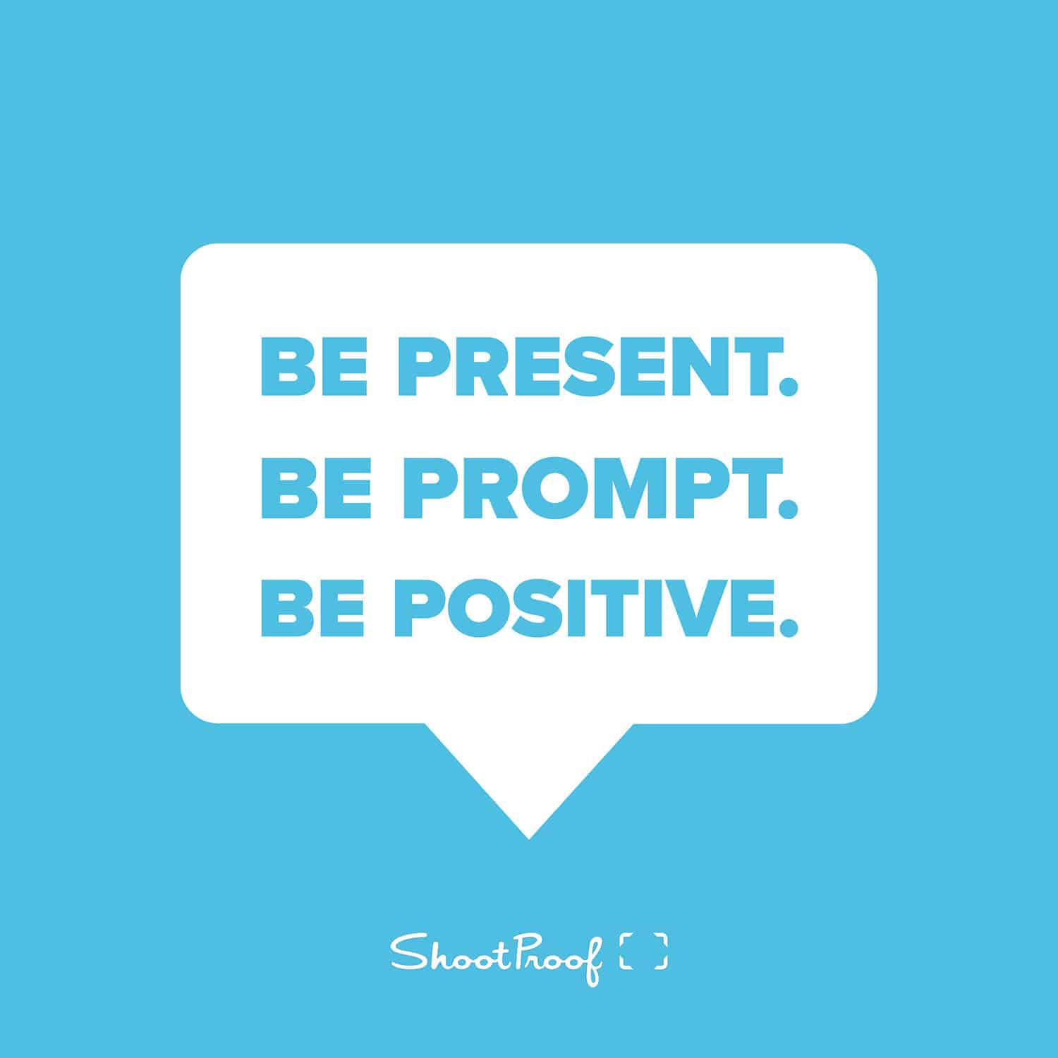 Photography Tips: Be Present. Be Prompt. Be Positive.
