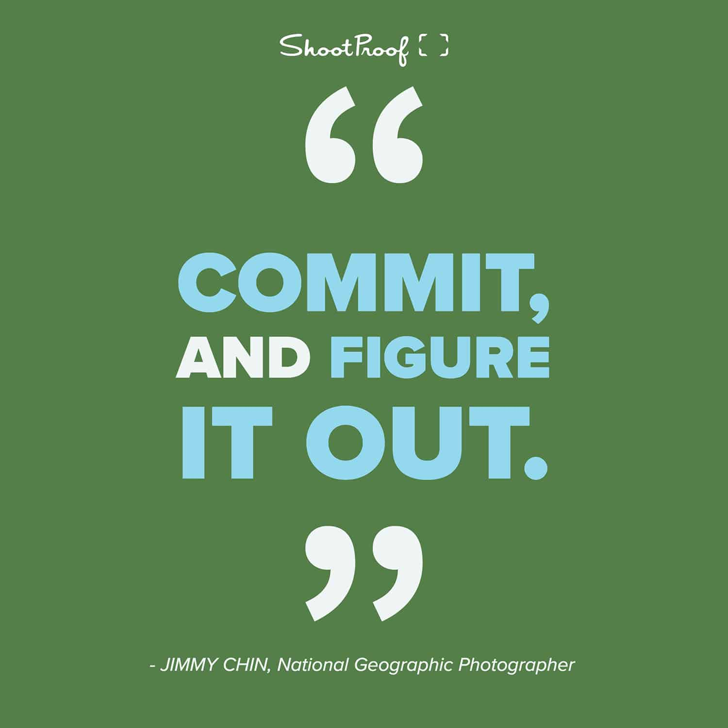 "Photography Tips: ""Commit, and figure it out."" - Jimmy Chin, National Geographic Photographer"