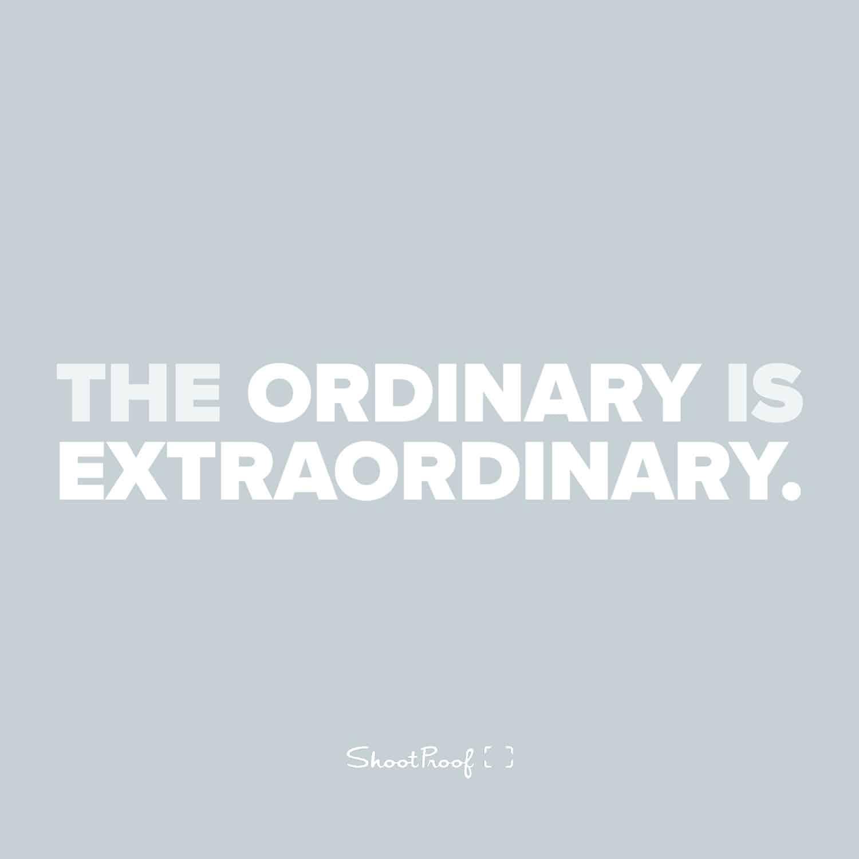 The Ordinary Is Extraordinary - ShootProof
