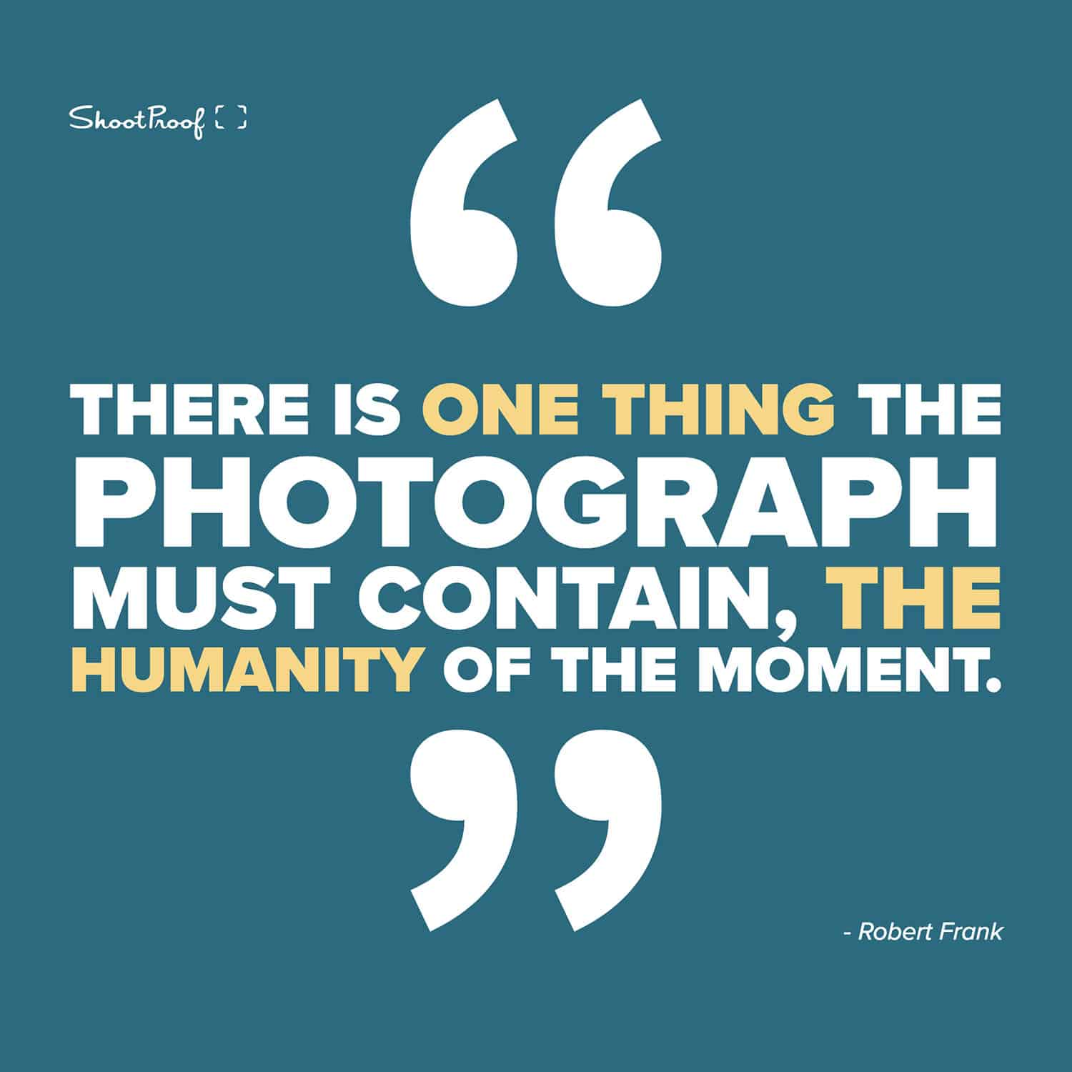 """""""There is one thing the photograph must contain, the humanity of the moment."""" - Robert Frank"""
